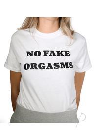 No Fake Orgasms White Tshirt Md